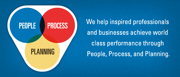 We help inspired professionals and businesses achieve world class performance through People, Process, and Planning